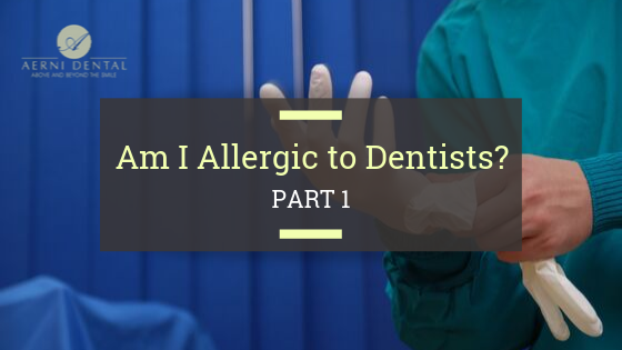 Am I Allergic to Dentists? Part 1