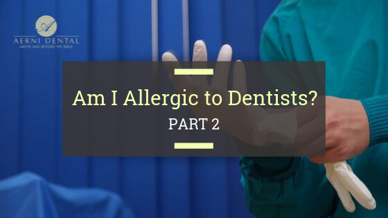 Am I Allergic to Dentists? Part 2